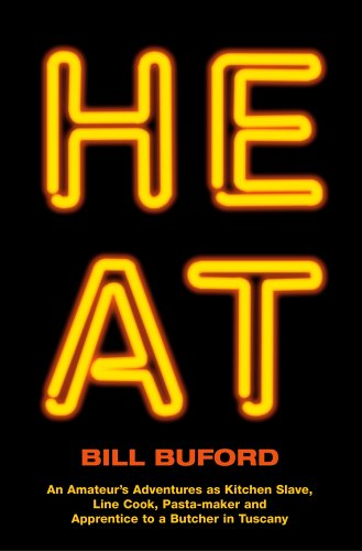 Heat: An Amateur's Adventures as Kitchen Slave, Line Cook, Pasta-Maker, and Apprentice to a Butcher in Tuscany