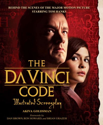The Da Vinci Code Illustrated Screenplay: Behind the Scenes of the Major Motion Picture