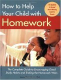 How to Help Your Child with Homework: The Complete Guide to Encouraging Good Study Habits and Ending the Homework Wars