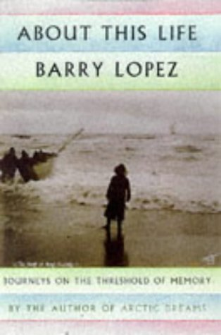 About This Life by Barry López