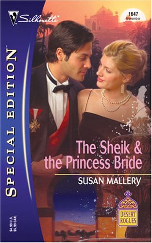 The Sheik & the Princess Bride (Desert Rogues, #8) (Silhouette Special Edition, #1647)