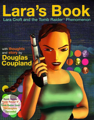 Lara's Book--Lara Croft and the Tomb Raider Phenomenon by Douglas Coupland