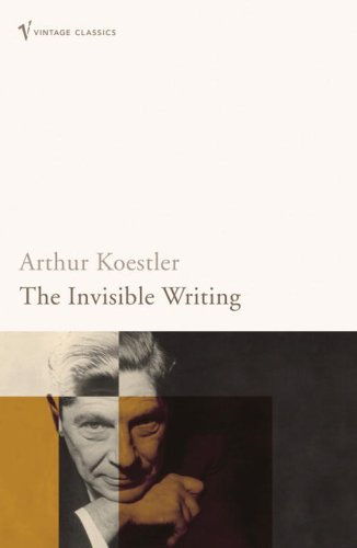 The Invisible Writing by Arthur Koestler