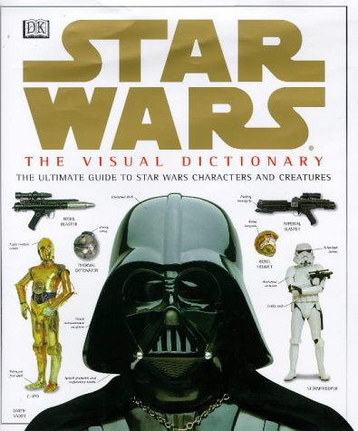 The Visual Dictionary of Star Wars, Episodes IV, V, & VI by David West Reynolds
