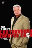 Controversy Creates Cash by Eric Bischoff