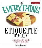 The Everything Etiquette Book: A Modern-Day Guide to Good Manners