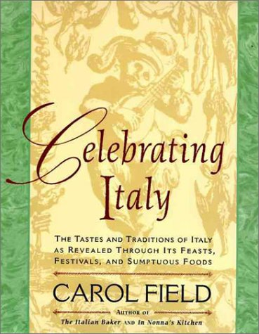 Download Celebrating Italy: Tastes & Traditions of Italy as Revealed Through Its Feasts, Festivals & Sumptuous Foods PDF by Carol Field