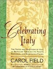 Celebrating Italy: Tastes & Traditions of Italy as Revealed Through Its Feasts, Festivals & Sumptuous Foods