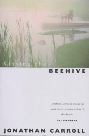 Kissing the Beehive by Jonathan Carroll