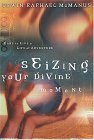 Seizing Your Divine Moment: Dare to Live a Life of Adventure