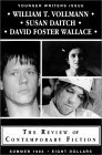 The Review of Contemporary Fiction Younger Writers Issue (Summer 1993): William T. Vollmann / Susan Daitch / David Foster Wallace