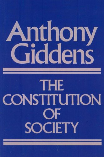 The Constitution of Society: Outline of the Theory of Structuration