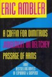 A Coffin for Dimitrios/Judgement on Deltchev/Passage of Arms: Three Complete Novels in One Volume
