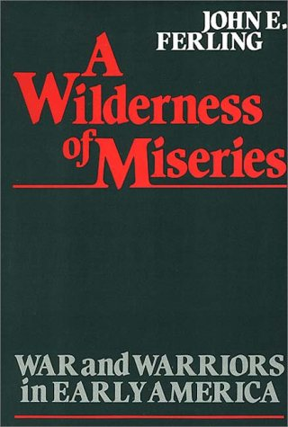 A Wilderness of Miseries: War and Warriors in Early America