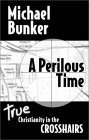 A Perilous Time: True Christianity In The Crosshairs