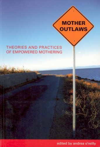Mother Outlaws: Theories and Practices of Empowered Mothering