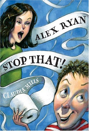 Alex Ryan, Stop That! by Claudia Mills