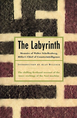 The Labyrinth: Memoirs Of Walter Schellenberg, Hitler's Chief Of Counterintelligence