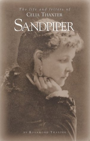 Sandpiper: The Life and Letters of Celia Thaxter --And Her Home on the Isles of Shoals, Her Family, Friends & Favorite Poems