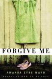 Forgive Me by Amanda Eyre Ward