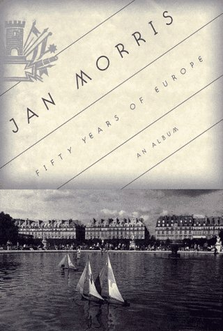 Fifty Years of Europe: An Album - Jan Morris