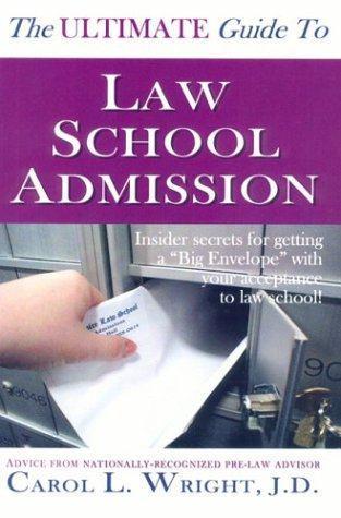 """The Ultimate Guide to Law School Admission: Insider Secrets for Getting a """"Big Envelope"""" with Your Acceptance to Law School!"""