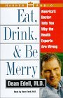 Eat, Drink, & Be Merry by Dean Edell