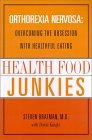 Health Food Junkies: Orthorexia Nervosa: Overcoming the Obsession with Healthful Eating