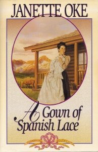A Gown of Spanish Lace (The Janette Oke Collection) (Women of the West)