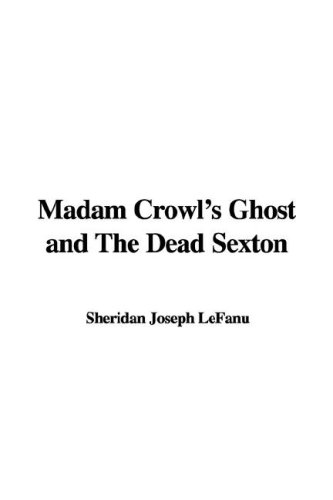 Madam Crowl's Ghost and the Dead Sexton by J. Sheridan Le Fanu