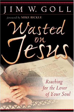 Wasted on Jesus by James W. Goll