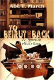 To Beirut and Back: An American in the Middle East