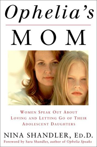 Ophelia's Mom: Women Speak Out About Loving and Letting Go of Their Adolescent Daughters