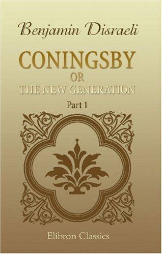 Coningsby; or, The New Generation by Benjamin Disraeli
