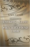 Through The Looking   Glass And What Alice Found There: With Fifty Illustrations