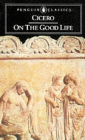 On the Good Life by Marcus Tullius Cicero