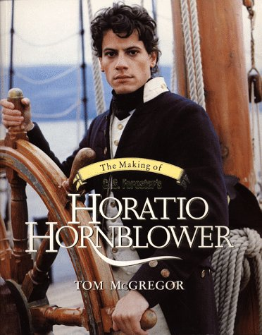 The Making of C S Forester's Horatio Hornblower by Tom McGregor