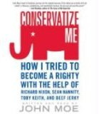 Conservatize Me: How I Tried to Become a Righty with the Help of Richard Nixon, Sean Hannity, Toby Keith, and Beef Jerky