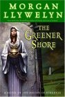 The Greener Shore: A Novel of the Druids of Hibernia