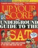 Up Your Score: The Underground Guide to the SAT, 2007-2008 Edition