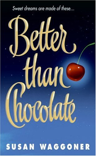 Better Than Chocolate by Susan Waggoner