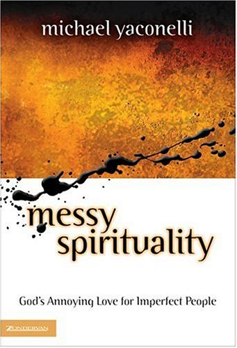Messy Spirituality by Michael Yaconelli