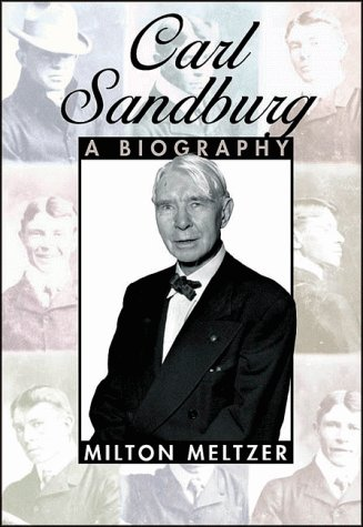 a biography of carl august sandburg Carl sandburg was an american writer and editor, best known for his poetry he won three pulitzer prizes, two for his poetry and another for a biography of abraham lincoln.