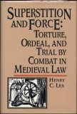 Superstition and Force: Torture, ordeal, and trial by combat in medieval law