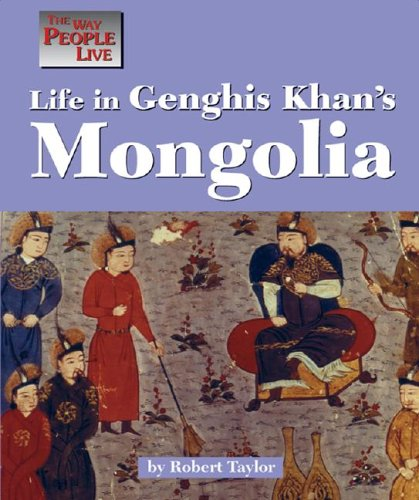 Life in Genghis Khan's Mongolia by Robert Taylor