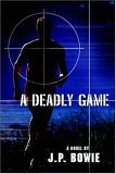 A Deadly Game by J.P. Bowie