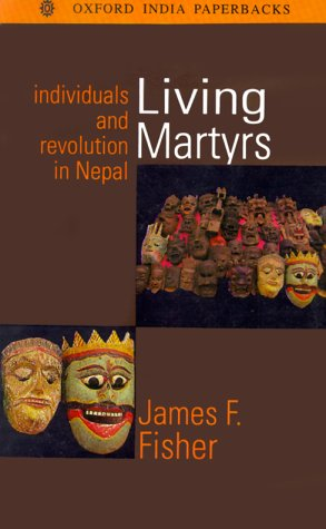 Living Martyrs: Individuals and Revolution in Nepal