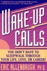 Wake-Up Calls: You Don't Have to Sleppwalk Through Your Life, Love, or Career