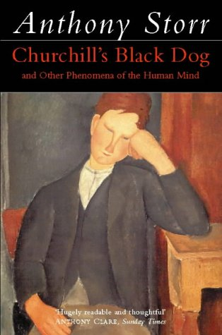Churchill's Black Dog and Other Phenomena of the Human Mind by Anthony Storr