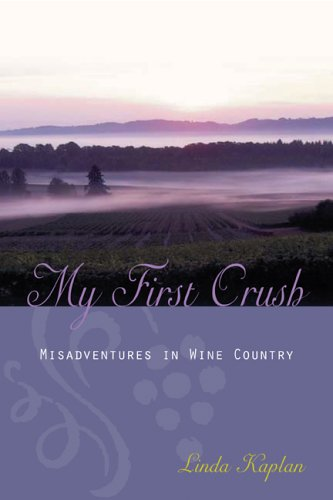My First Crush: Misadventures in Wine Country